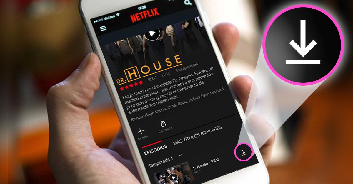 ¡Sorpresa! Ahora puedes descargar y ver el contenido de Netflix sin Internet