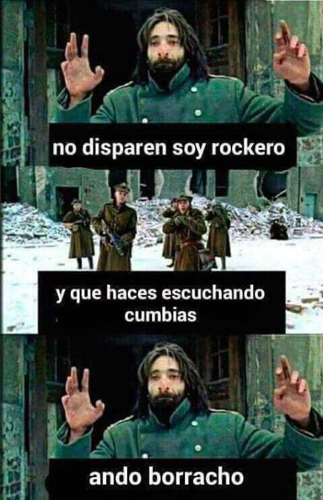 Mejores memes - no disparen soy rockero - y qué haces escuchando cumbias - ando borracho