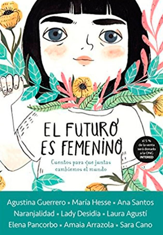 El futuro es femenino: Cuentos para que juntas cambiemos el mundo, varias autoras