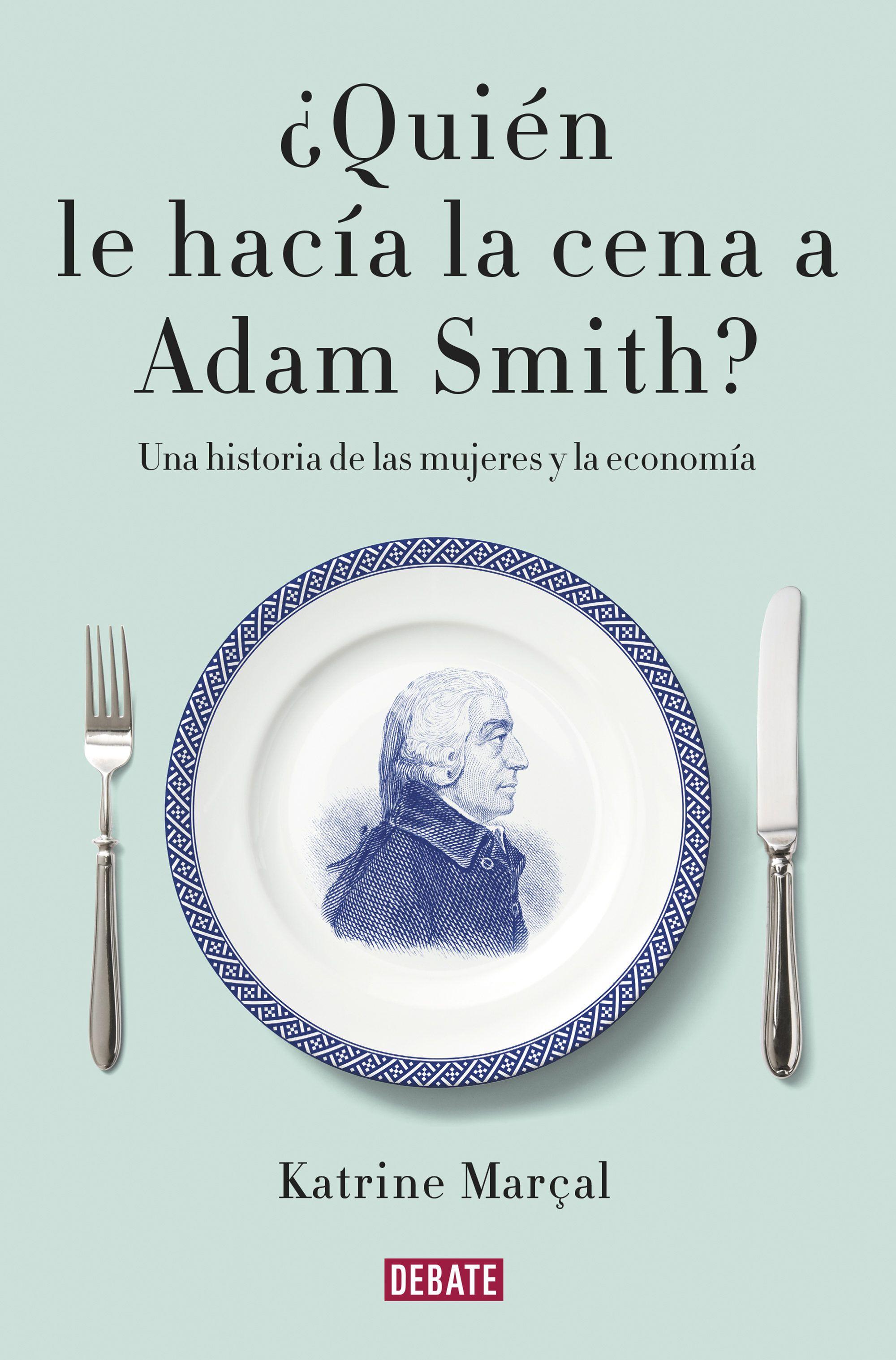 ¿Quién le hacía la cena a Adan Smith?,Katrine Marçal