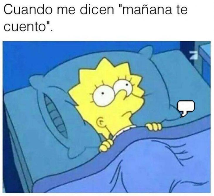 """Meme de Lisa de Los Simpson recostada en la cama con los ojos abiertos que dice: """"Cuando me dicen: 'mañana te cuento'"""""""