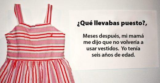 Esta exhibición muestra las prendas que usaban las mujeres al ser violentadas