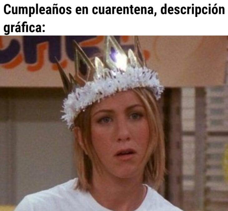 Memes de coronavirus para quienes cumplen años en cuarentena; Rachel con corona de cumple