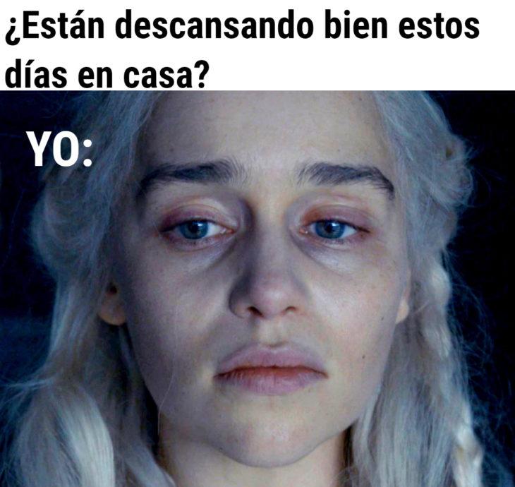 Memes de insomnio en la cuarentena; Daenerys Targaryen, Game of Thrones