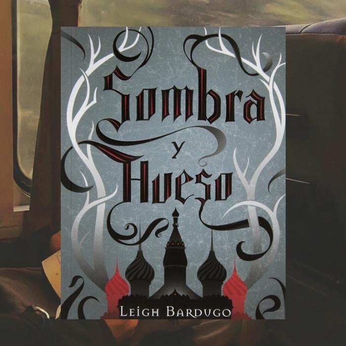 Sombra y hueso de Leigh Bardugo